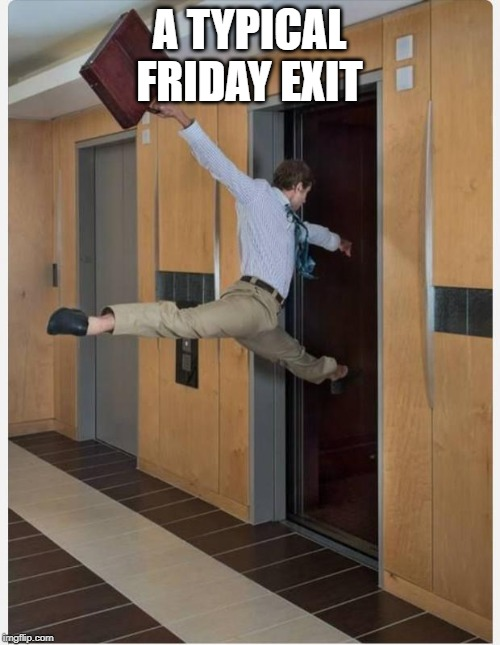 A TYPICAL FRIDAY EXIT | image tagged in leaving on friday | made w/ Imgflip meme maker