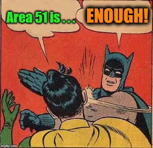 Batman Slapping Robin | Area 51 is . . . ENOUGH! | image tagged in memes,batman slapping robin | made w/ Imgflip meme maker