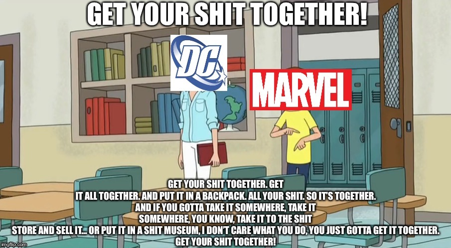 Get Your Shit Together, D.C.! | image tagged in dc,comics,dceu,get it together,rick and morty | made w/ Imgflip meme maker
