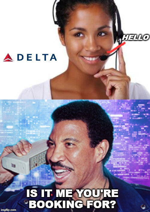 Let me start by saying...I'll fly you! | HELLO IS IT ME YOU'RE BOOKING FOR? | image tagged in phone operator,lionel richie,hello | made w/ Imgflip meme maker