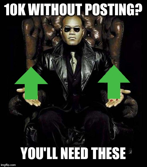Morpheus Blue & Red Pill | 10K WITHOUT POSTING? YOU'LL NEED THESE | image tagged in morpheus blue  red pill | made w/ Imgflip meme maker