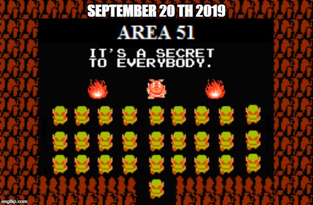 SEPTEMBER 20 TH 2019 | image tagged in legend of zelda,storm area 51 | made w/ Imgflip meme maker