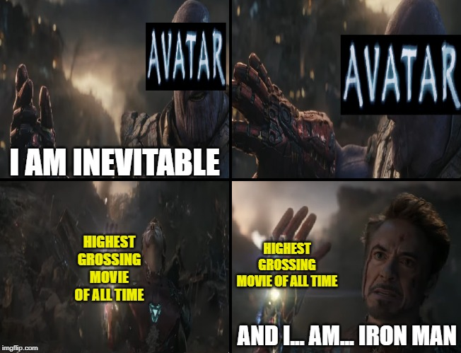 Bye bye giant smurfs... you never earned this title, Endgame did. | I AM INEVITABLE HIGHEST GROSSING MOVIE OF ALL TIME HIGHEST GROSSING MOVIE OF ALL TIME AND I... AM... IRON MAN | image tagged in marvel,avengers endgame,movies,avatar | made w/ Imgflip meme maker
