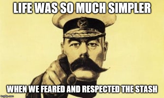 Don't mess with the stash | LIFE WAS SO MUCH SIMPLER WHEN WE FEARED AND RESPECTED THE STASH | image tagged in lord kitchener says,moustache,fear,respect,simple | made w/ Imgflip meme maker