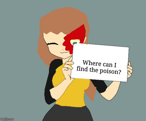 Blaze the Blaziken holding a sign | Where can I find the poison? | image tagged in blaze the blaziken holding a sign | made w/ Imgflip meme maker