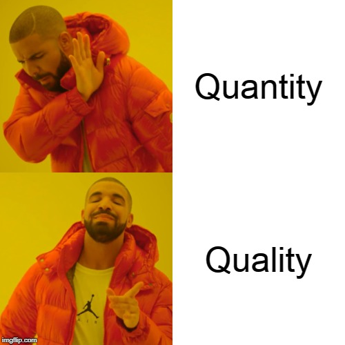Quality, Not Quantity | Quantity Quality | image tagged in memes,drake hotline bling | made w/ Imgflip meme maker