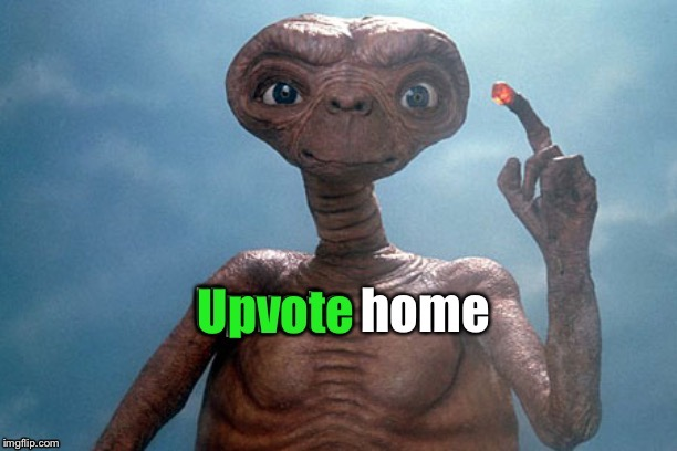 Famous movie upvote quotes: July 18-25. A Drsarcasm Event | image tagged in et,phone home,upvote,funny memes | made w/ Imgflip meme maker