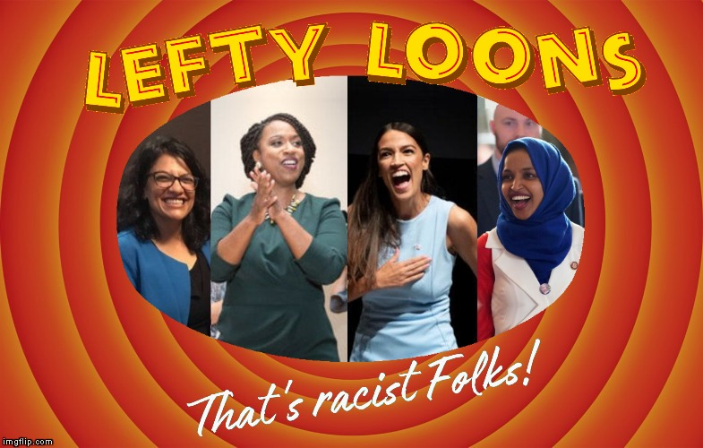 Lefty Loons | image tagged in looney tunes background blank,memes,squad,racist | made w/ Imgflip meme maker