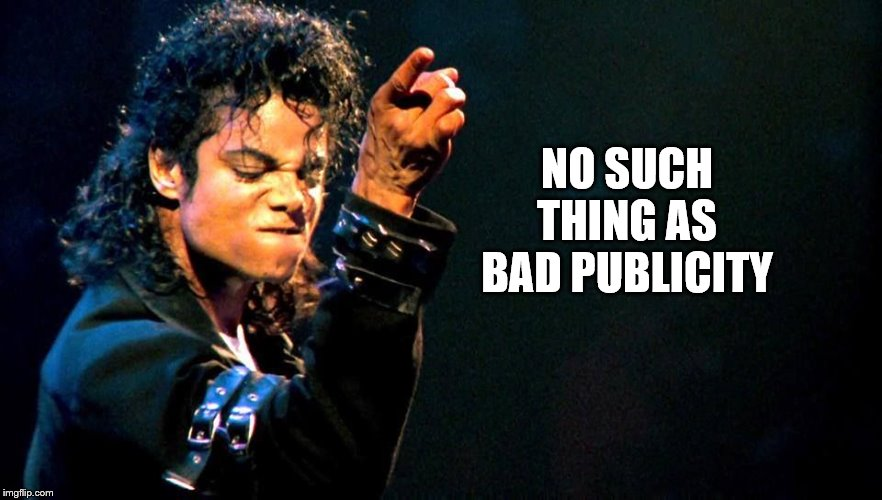 Michael Jackson awesome | NO SUCH THING AS BAD PUBLICITY | image tagged in michael jackson awesome | made w/ Imgflip meme maker