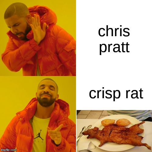 Drake Hotline Bling | chris pratt crisp rat | image tagged in memes,drake hotline bling | made w/ Imgflip meme maker