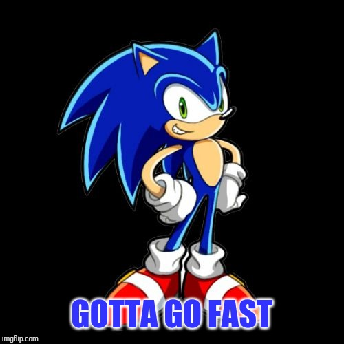 GOTTA GO FAST | image tagged in memes,youre too slow sonic | made w/ Imgflip meme maker
