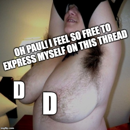 OH PAUL! I FEEL SO FREE TO EXPRESS MYSELF ON THIS THREAD D D | made w/ Imgflip meme maker