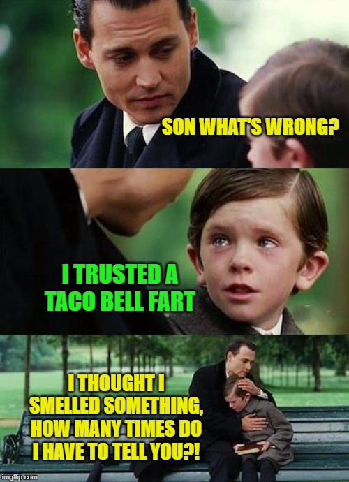 Why they're hugging, I have no idea... | SON WHAT'S WRONG? I THOUGHT I SMELLED SOMETHING, HOW MANY TIMES DO I HAVE TO TELL YOU?! I TRUSTED A TACO BELL FART | image tagged in crying-boy-on-a-bench,taco bell,fart jokes,bring on the shit posts | made w/ Imgflip meme maker