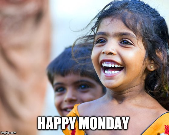 happy monday | HAPPY MONDAY | image tagged in happy face,monday face,little girl,children,memes,smiles | made w/ Imgflip meme maker