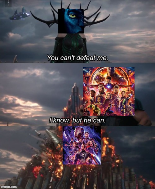avatar has been defeated by endgame officially | image tagged in you can't defeat me,avatar,endgame,infinity war,ragnarok,thor | made w/ Imgflip meme maker