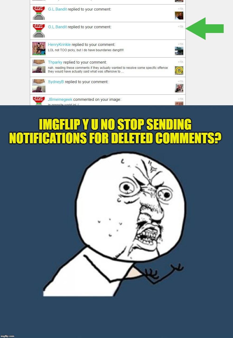 When people delete a comment, maybe we don't need to know they ever left the comment. | IMGFLIP Y U NO STOP SENDING NOTIFICATIONS FOR DELETED COMMENTS? | image tagged in memes,y u no,nixieknox | made w/ Imgflip meme maker