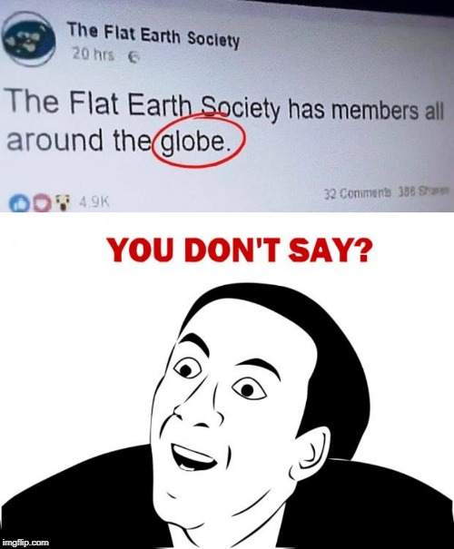 duh... | image tagged in memes,you don't say,flat earthers | made w/ Imgflip meme maker