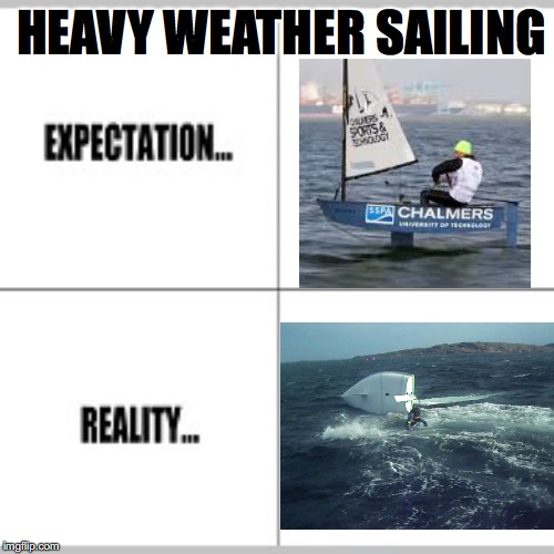 Expectation vs Reality | HEAVY WEATHER SAILING | image tagged in expectation vs reality | made w/ Imgflip meme maker