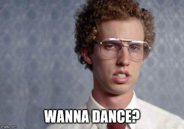 Napoleon Dynamite | WANNA DANCE? | image tagged in napoleon dynamite | made w/ Imgflip meme maker