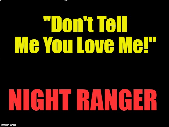 "blank white template | NIGHT RANGER ""Don't Tell Me You Love Me!"" 