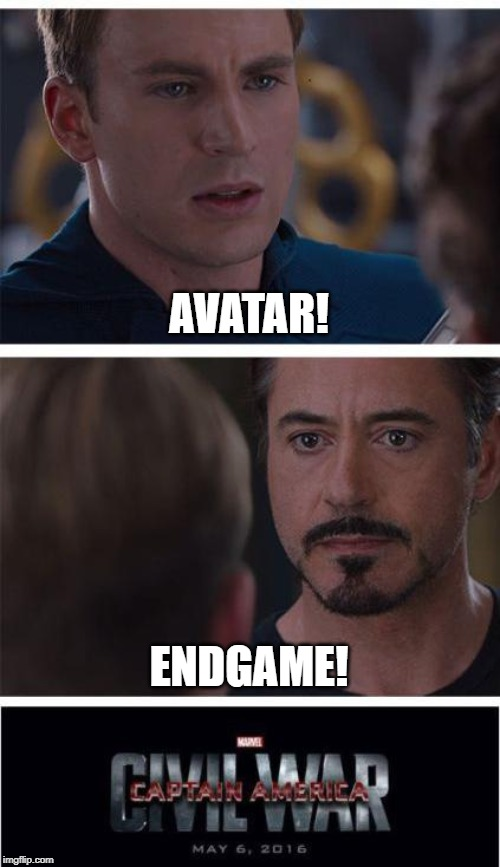 Someone still loves Avatar? | AVATAR! ENDGAME! | image tagged in memes,marvel civil war 1,avatar,endgame,avatar vs endgame | made w/ Imgflip meme maker