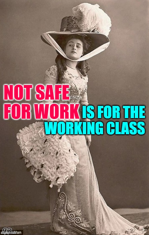 Working Class Sass | NOT SAFE FOR WORK IS FOR THE WORKING CLASS | image tagged in beautiful vintage old time lady,working class,lol so funny,so true memes,housewife,nsfw | made w/ Imgflip meme maker
