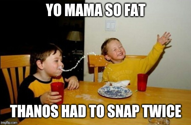 Yo Mamas So Fat |  YO MAMA SO FAT; THANOS HAD TO SNAP TWICE | image tagged in memes,yo mamas so fat | made w/ Imgflip meme maker