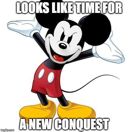 Conquest Mickey | LOOKS LIKE TIME FOR A NEW CONQUEST | image tagged in evil,disney,mickey mouse,conquest | made w/ Imgflip meme maker