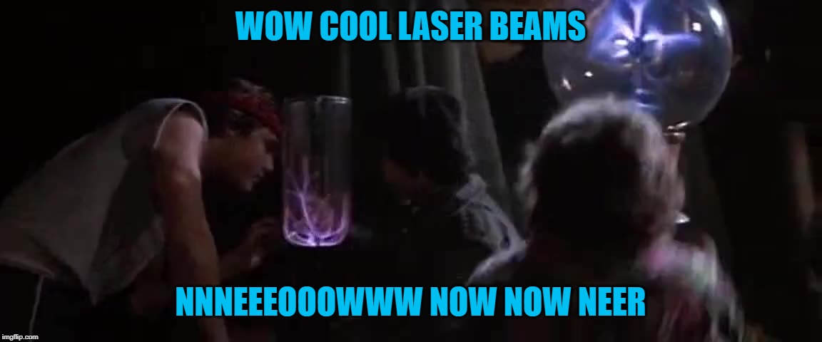 WOW COOL LASER BEAMS NNNEEEOOOWWW NOW NOW NEER | made w/ Imgflip meme maker