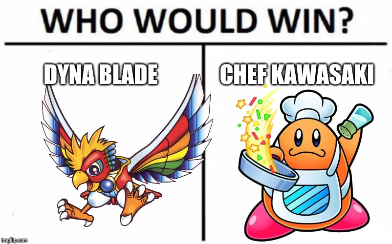 Who Would Win? Meme | DYNA BLADE CHEF KAWASAKI | image tagged in memes,who would win,chef kawasaki,kirby,dyna blade | made w/ Imgflip meme maker