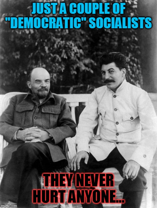 "How about some SocialISN'T | JUST A COUPLE OF ""DEMOCRATIC"" SOCIALISTS THEY NEVER HURT ANYONE... 