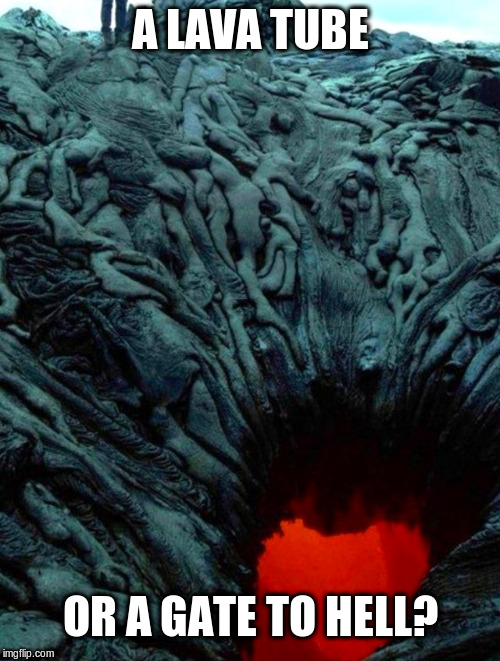 Gate to Hell? |  A LAVA TUBE; OR A GATE TO HELL? | image tagged in lava,gate,funny meme | made w/ Imgflip meme maker