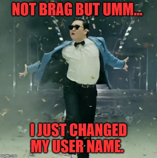 Thanks again imgflip! Now I get the capital letters I always wanted! | NOT BRAG BUT UMM... I JUST CHANGED MY USER NAME. | image tagged in proud unpopular opinion,nixieknox,memes,features,y'all rock,thanks | made w/ Imgflip meme maker