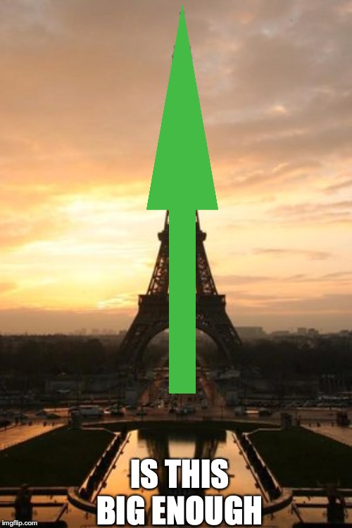 Eiffel Tower | IS THIS BIG ENOUGH | image tagged in eiffel tower | made w/ Imgflip meme maker