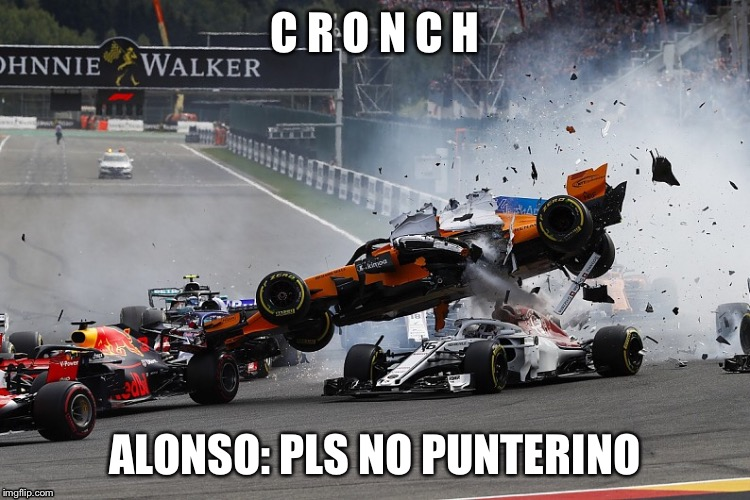 Big C R O N C H | C R O N C H ALONSO: PLS NO PUNTERINO | image tagged in formula 1,motorsport,press f to pay respects,cronch | made w/ Imgflip meme maker
