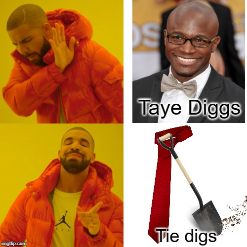 Inspired by RibitFrog's Chris Pratt meme. Link is on my bio |  Taye Diggs; Tie digs | image tagged in taye diggs,or is it,drake hotline approves,bad photoshop,why is the shovel smaller than the tie,black guy confused | made w/ Imgflip meme maker