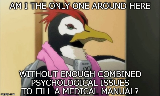 AM I THE ONLY ONE AROUND HERE WITHOUT ENOUGH COMBINED PSYCHOLOGICAL ISSUES TO FILL A MEDICAL MANUAL? | image tagged in animals,neon genesis evangelion,penguin,psychology,issues,am i the only one around here | made w/ Imgflip meme maker