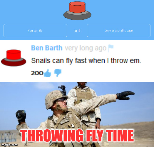 Fast Flying Snails |  THROWING FLY TIME | image tagged in snail,fast,throw,button,grenade | made w/ Imgflip meme maker