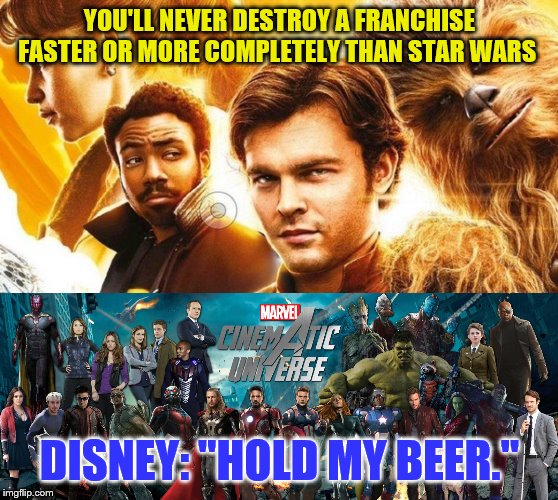 "Disney sucks | YOU'LL NEVER DESTROY A FRANCHISE FASTER OR MORE COMPLETELY THAN STAR WARS DISNEY: ""HOLD MY BEER."" 
