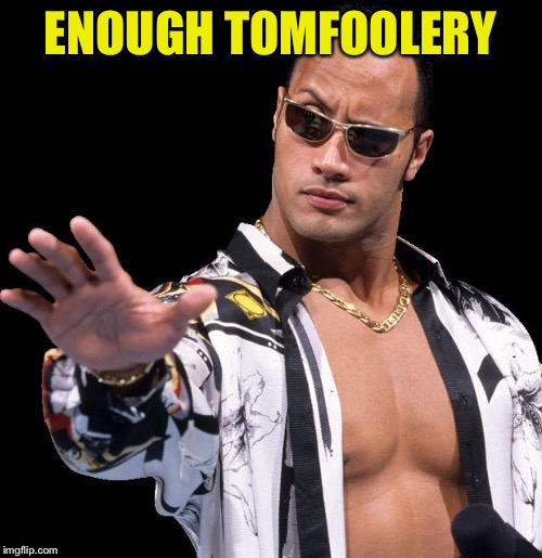 The Rock Says Keep Calm | ENOUGH TOMFOOLERY | image tagged in the rock says keep calm | made w/ Imgflip meme maker