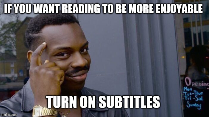 Roll Safe Think About It | IF YOU WANT READING TO BE MORE ENJOYABLE TURN ON SUBTITLES | image tagged in memes,roll safe think about it | made w/ Imgflip meme maker