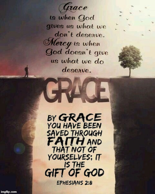 Grace | image tagged in grace,mercy,ephesians 2 8,gift of god,don't deserve | made w/ Imgflip meme maker