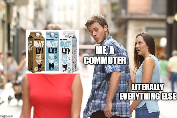 Disloyal Boyfriend |  ME, A COMMUTER; LITERALLY EVERYTHING ELSE | image tagged in disloyal boyfriend | made w/ Imgflip meme maker