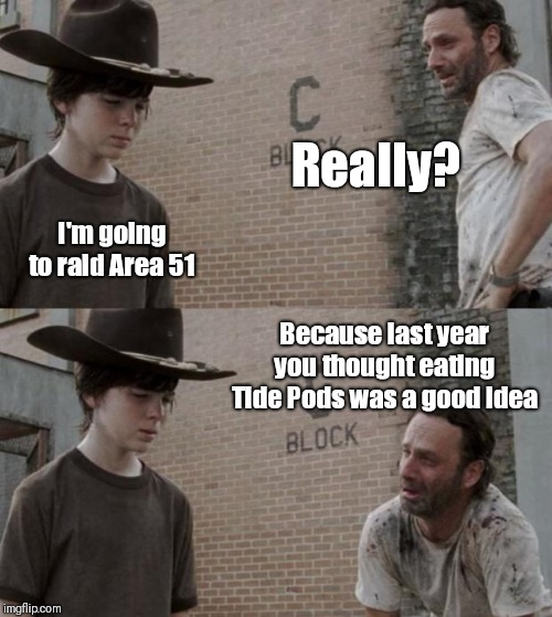 Rick and Carl | Really? I'm going to raid Area 51 Because last year you thought eating Tide Pods was a good idea | image tagged in memes,rick and carl | made w/ Imgflip meme maker