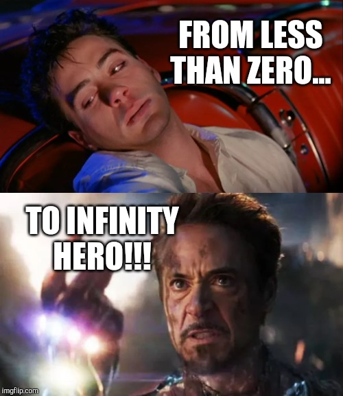 Less Than Zero - Endgame | FROM LESS THAN ZERO... TO INFINITY HERO!!! | image tagged in avengers endgame,robert downey jr,mcu,marvel,avengers infinity war,marvel cinematic universe | made w/ Imgflip meme maker