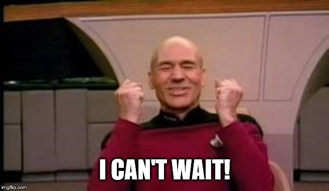 Happy Picard | I CAN'T WAIT! | image tagged in happy picard | made w/ Imgflip meme maker