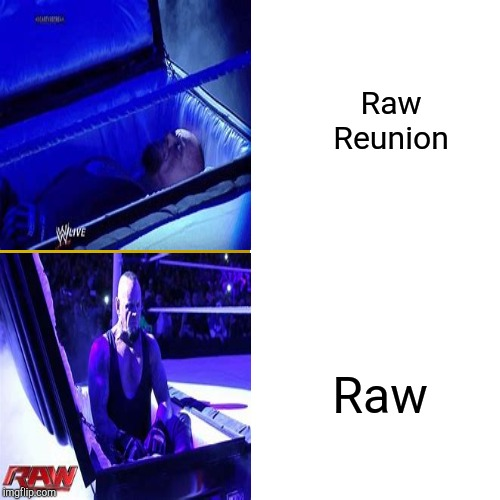 Where the hell was the undertaker? | Raw Reunion Raw | image tagged in wwe,wwe raw,the undertaker,undertaker,funny memes | made w/ Imgflip meme maker