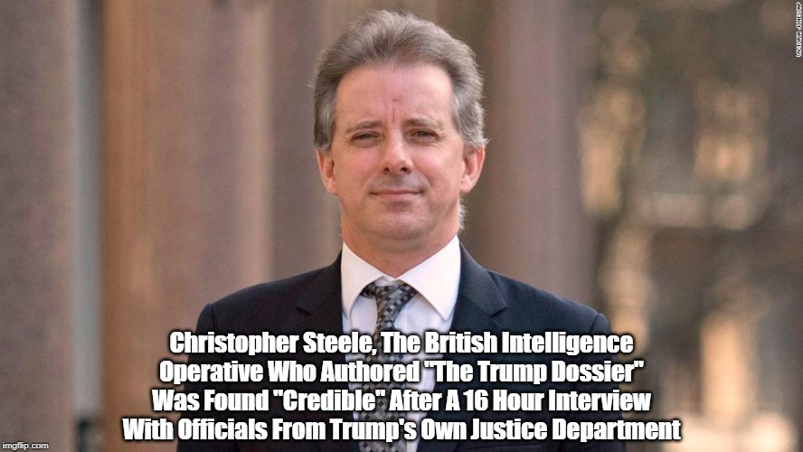 """Christopher Steele, The British Intelligence Operative Who Authored """"The Trump Dossier"""" Was Found """"Credible"""" After A 16 Hour Interview With    made w/ Imgflip meme maker"""