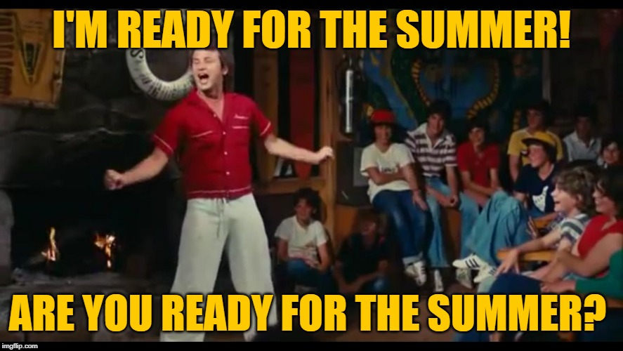 Are You Ready for the Summer? | I'M READY FOR THE SUMMER! ARE YOU READY FOR THE SUMMER? | image tagged in meatballs just doesn't matter,movies,bill murray,movie quotes,summertime,best memes | made w/ Imgflip meme maker