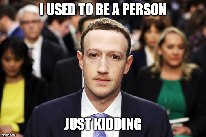 Mark Zuckerberg | I USED TO BE A PERSON JUST KIDDING | image tagged in mark zuckerberg | made w/ Imgflip meme maker